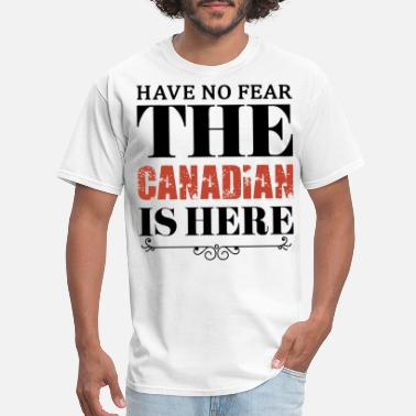 Canadian Patriot hae no fear the canadian is here patriotic t shirt - Men's T-Shirt