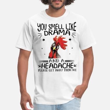 Drama you smell like drama and a headache please get awa - Men's T-Shirt