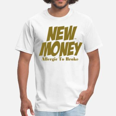Broke Bitches NEW MONEY ALLERGIC TO BROKE - Men's T-Shirt