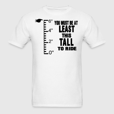 YOU MUST BE AT LEAST THIS TALL TO RIDE - Men's T-Shirt
