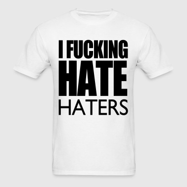 I Fucking Hate Haters VECTOR - Men's T-Shirt