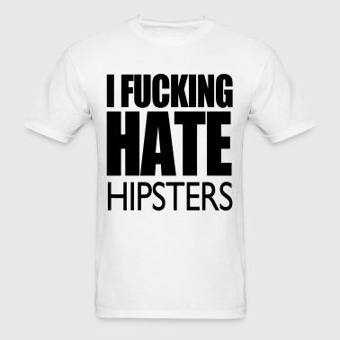 I Fucking Hate Hipsters VECTOR - Men's T-Shirt