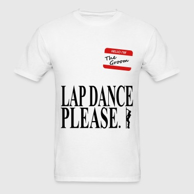 Lap Dance Please - Men's T-Shirt