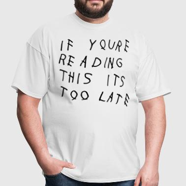 If You're Reading This It's Too Late Shirt - Men's T-Shirt