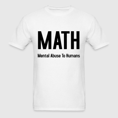 MATH - Mental Abuse To Humans - Men's T-Shirt