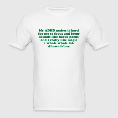 Funny ADHD Attention deficit disorder magic quote  - Men's T-Shirt