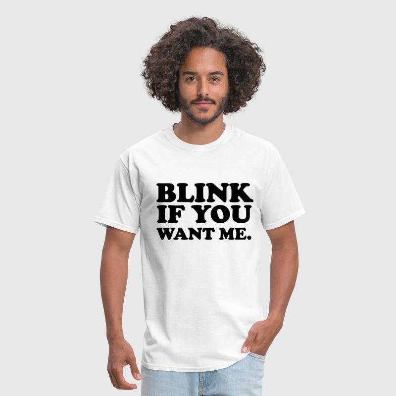 Blink If You Want Me - Men's T-Shirt