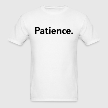 Patience. - Men's T-Shirt