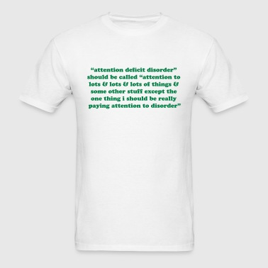 Attention deficit disorder should be called. Funny - Men's T-Shirt