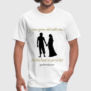 Grow old with me! - Men's T-Shirt