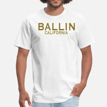 Fucking California BALLIN CALIFORNIA - Men's T-Shirt