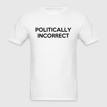 POLITICALLY INCORRECT - Men's T-Shirt