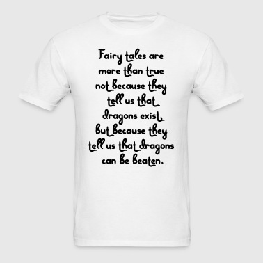 Fairy tales are more than true Quote - Men's T-Shirt