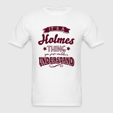 its a holmes name surname thing - Men's T-Shirt