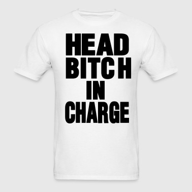 HEAD BITCH IN CHARGE - Men's T-Shirt
