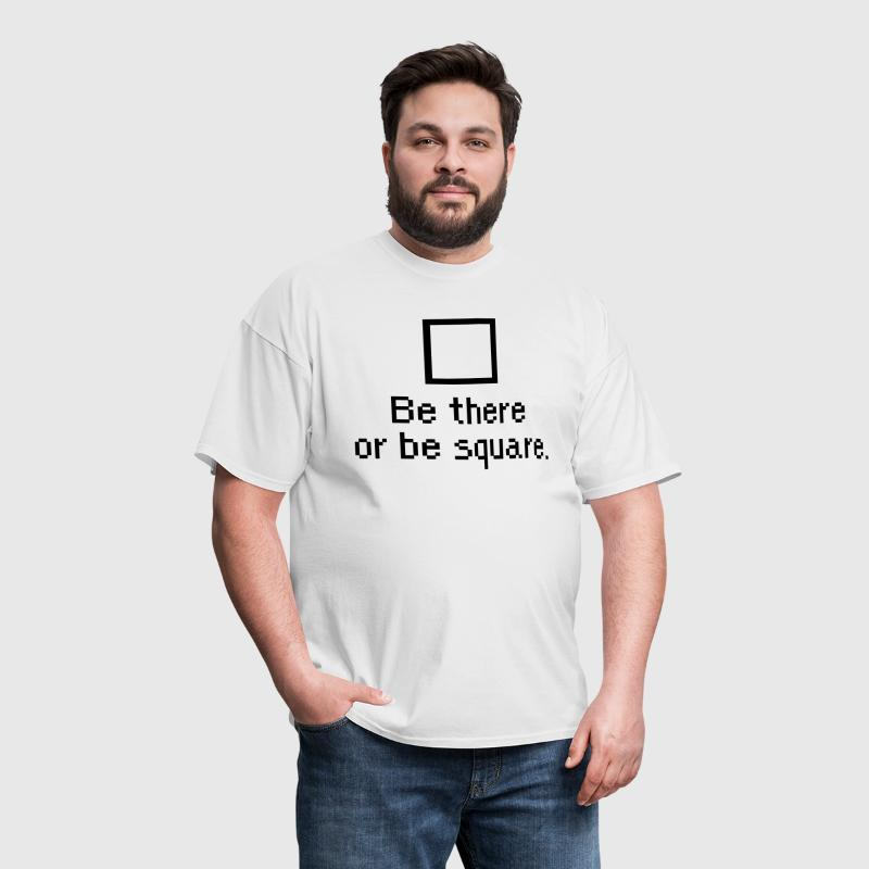 Be there or be square. - Men's T-Shirt