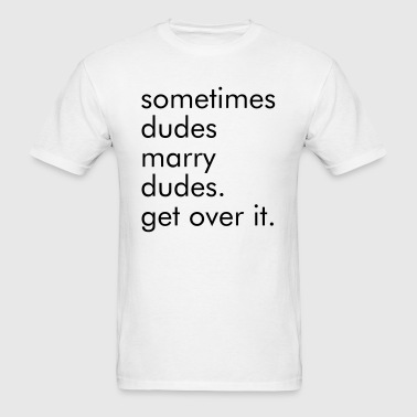 Sometimes Dudes Marry Dudes - Men's T-Shirt