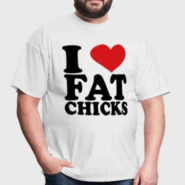 I Love Fat Chicks - Men's T-Shirt
