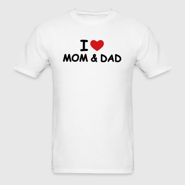 I Love Mom and Dad - Men's T-Shirt