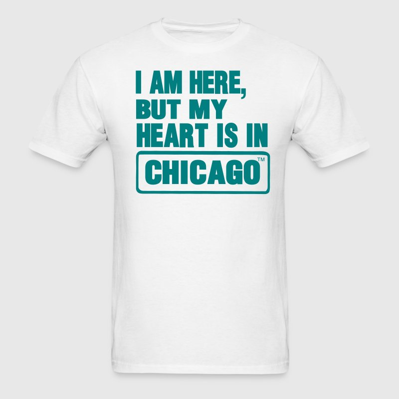 I AM HERE BUT MY HEART IS IN CHICAGO - Men's T-Shirt