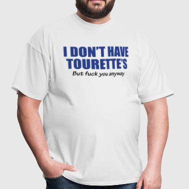 I dont have Tourette's but fuck you anyway - Men's T-Shirt