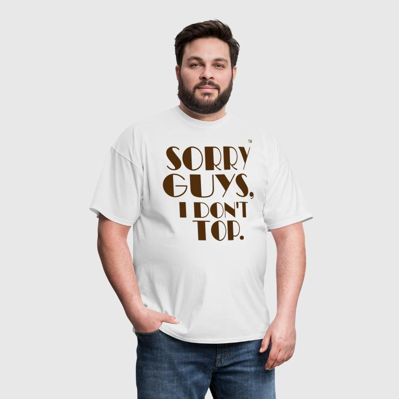 SORRY GUYS, I DON'T TOP. - Men's T-Shirt