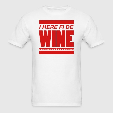 I here fi di wine - Men's T-Shirt