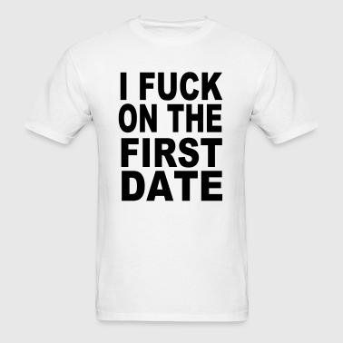 Sex - I fuck on the first date - Men's T-Shirt