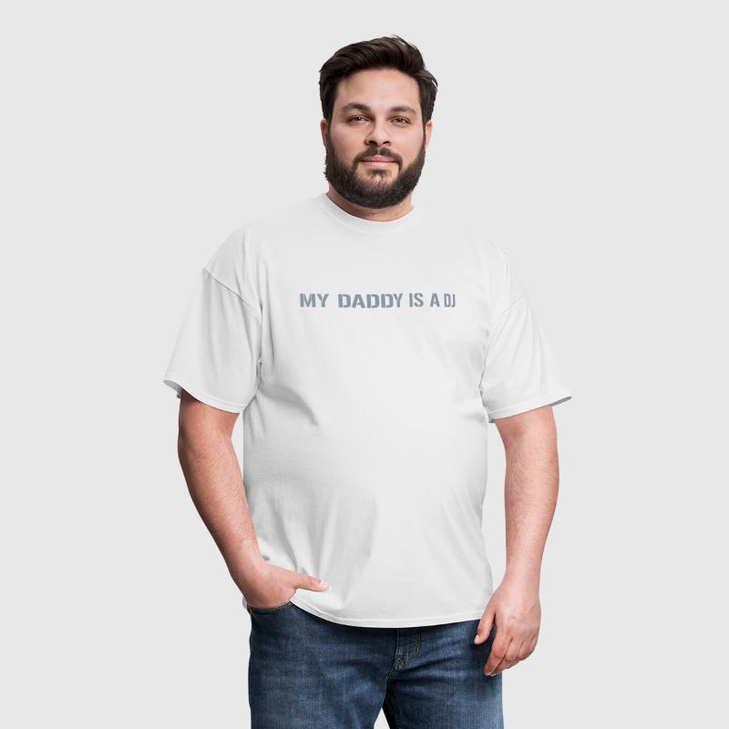 My Daddy Is The DJ - Men's T-Shirt