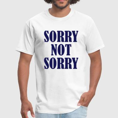 Sorry not sorry - Men's T-Shirt