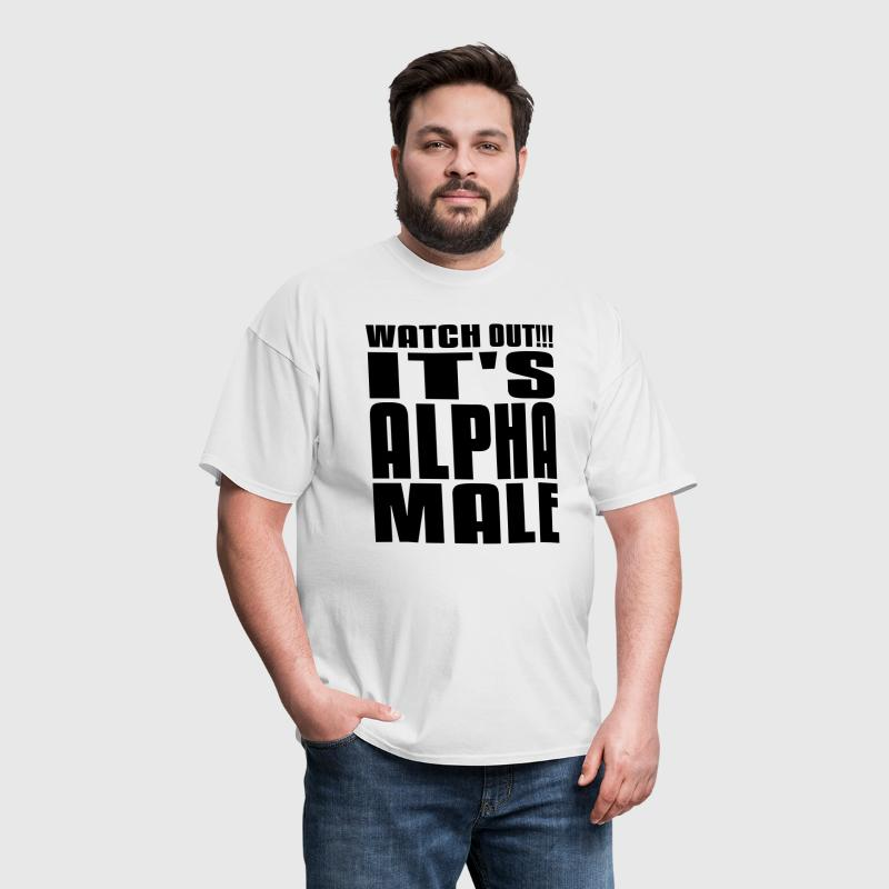Watch Out It's Alpha Male - Men's T-Shirt