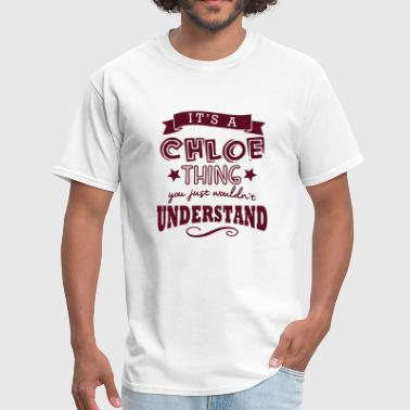 its a chloe name forename thing - Men's T-Shirt