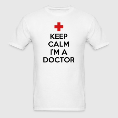 Keep Calm I'm A Doctor - Men's T-Shirt