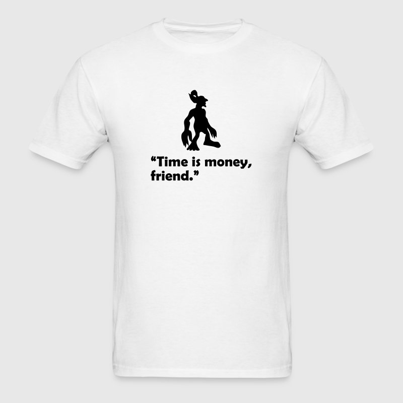 Time is money, friend. Quote - Men's T-Shirt