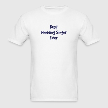 best wedding singer ever - Men's T-Shirt