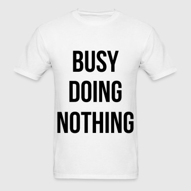 Busy Doing Nothing - Men's T-Shirt