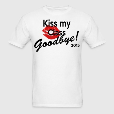 kiss my class goodbye - Men's T-Shirt