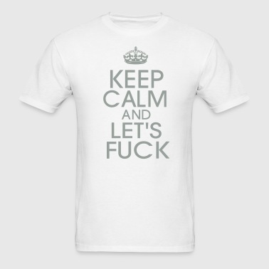 KEEP CALM AND LET'S FUCK - Men's T-Shirt