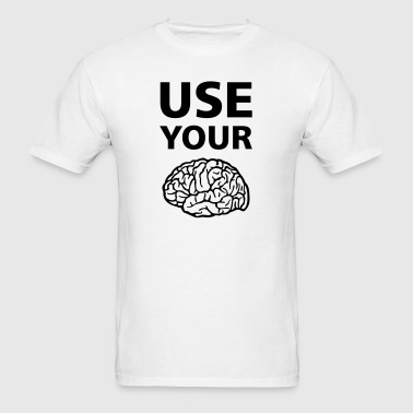 Use Your Brain Funny Statement / Slogan - Men's T-Shirt