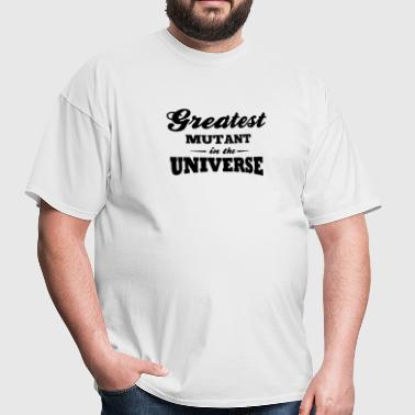 greatest mutant in the universe - Men's T-Shirt