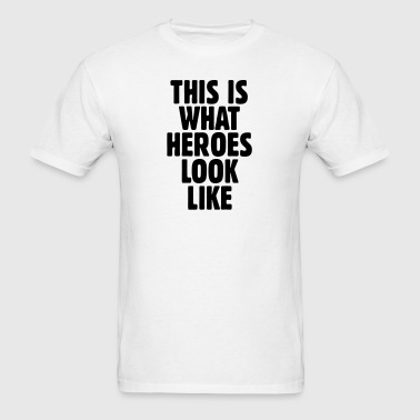 This is what heroes look like - Men's T-Shirt