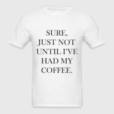Not Before coffee - Men's T-Shirt