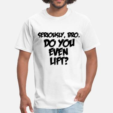 Do You Even Lift Do you even lift - Men's T-Shirt