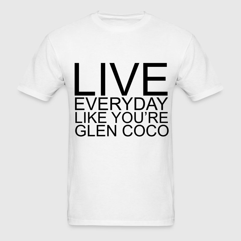 LIVE EVERYDAY LIKE YOU'RE GLEN COCO - Men's T-Shirt