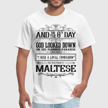 And On The 8th Day God Made A Maltese - Men's T-Shirt