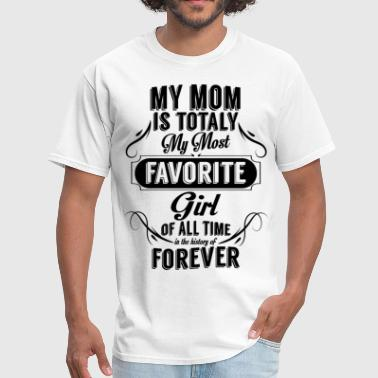 My Mom Is Totally My Most Favorite Girl - Men's T-Shirt