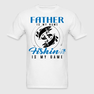 Father is my Name Fishing Is My Game - Men's T-Shirt