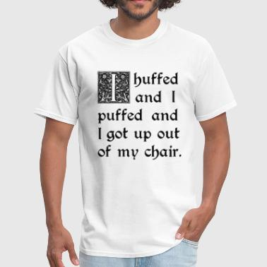 Huffed and Puffed and Got Out of My Chair - Men's T-Shirt