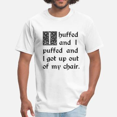 Huf Huffed and Puffed and Got Out of My Chair - Men's T-Shirt