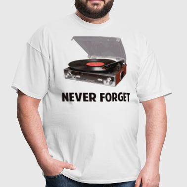 Never Forget Vinyl Record Players - Men's T-Shirt